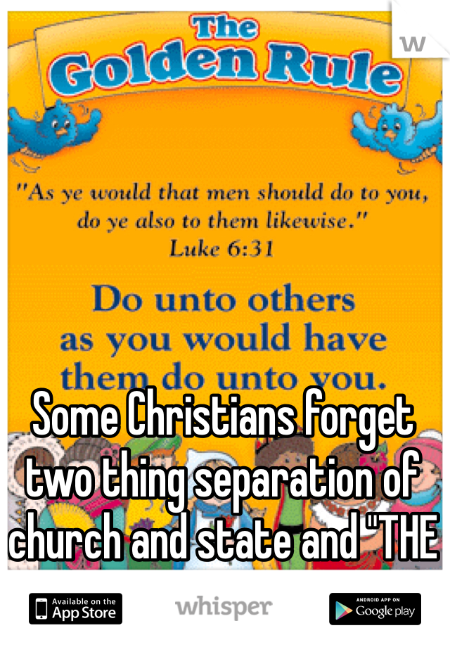 """Some Christians forget two thing separation of church and state and """"THE GOLDEN RULE""""!"""