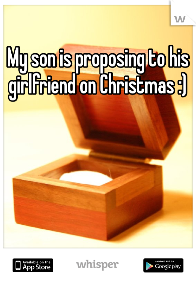My son is proposing to his girlfriend on Christmas :)