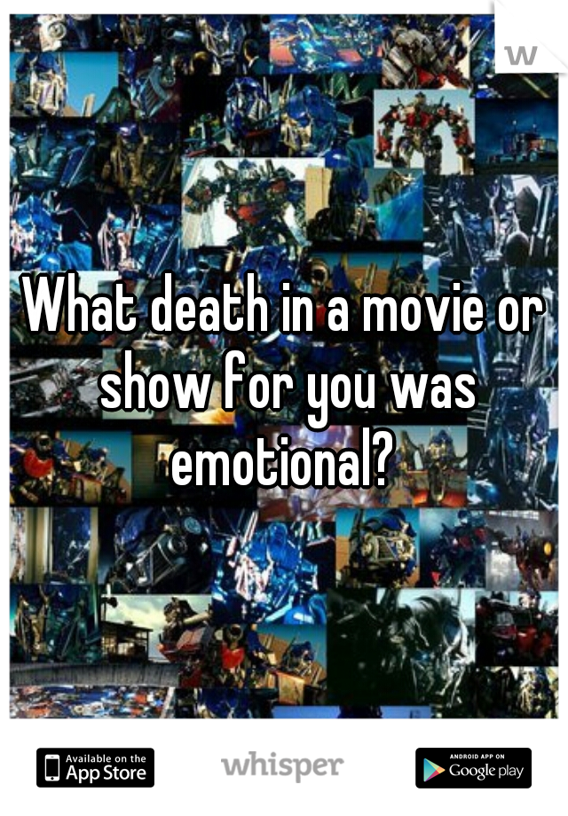 What death in a movie or show for you was emotional?