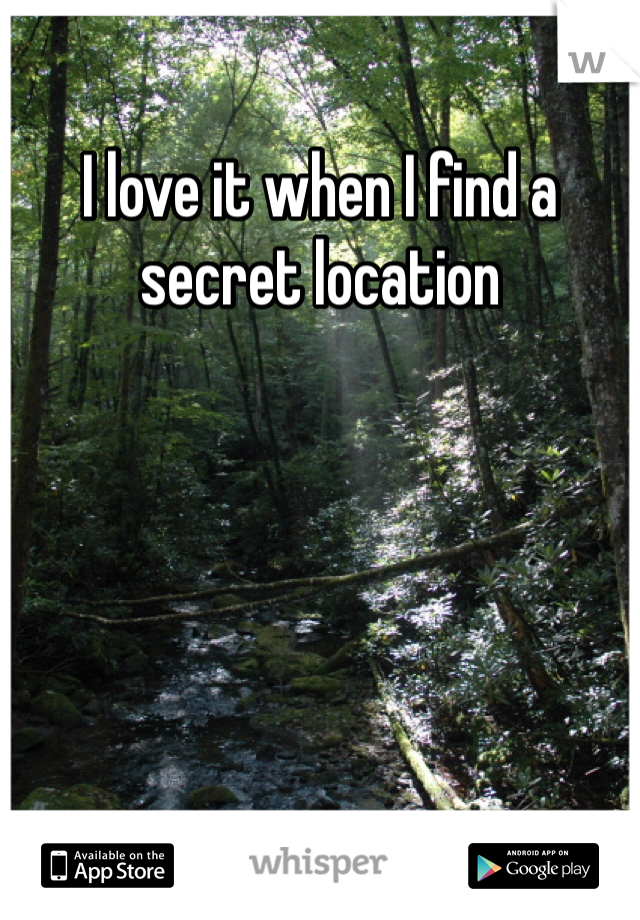 I love it when I find a secret location