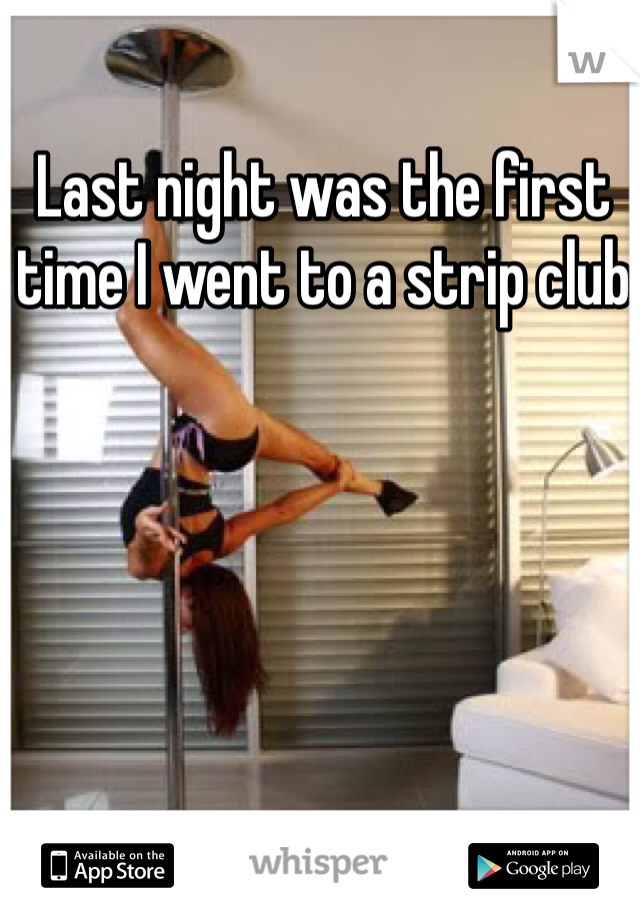 Last night was the first time I went to a strip club