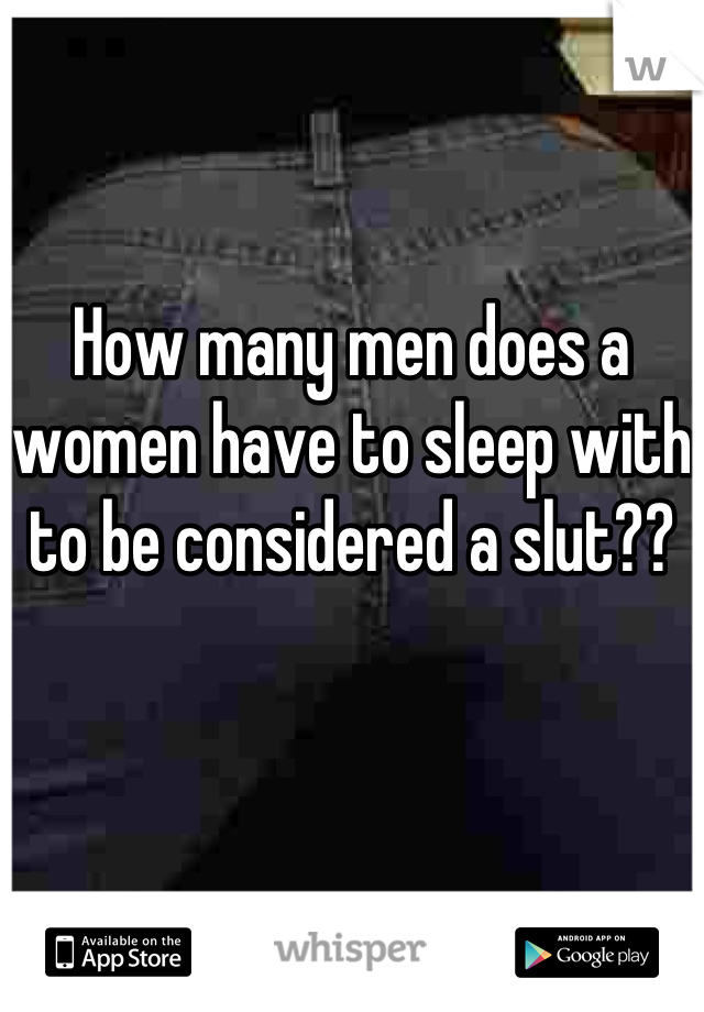 How many men does a women have to sleep with to be considered a slut??