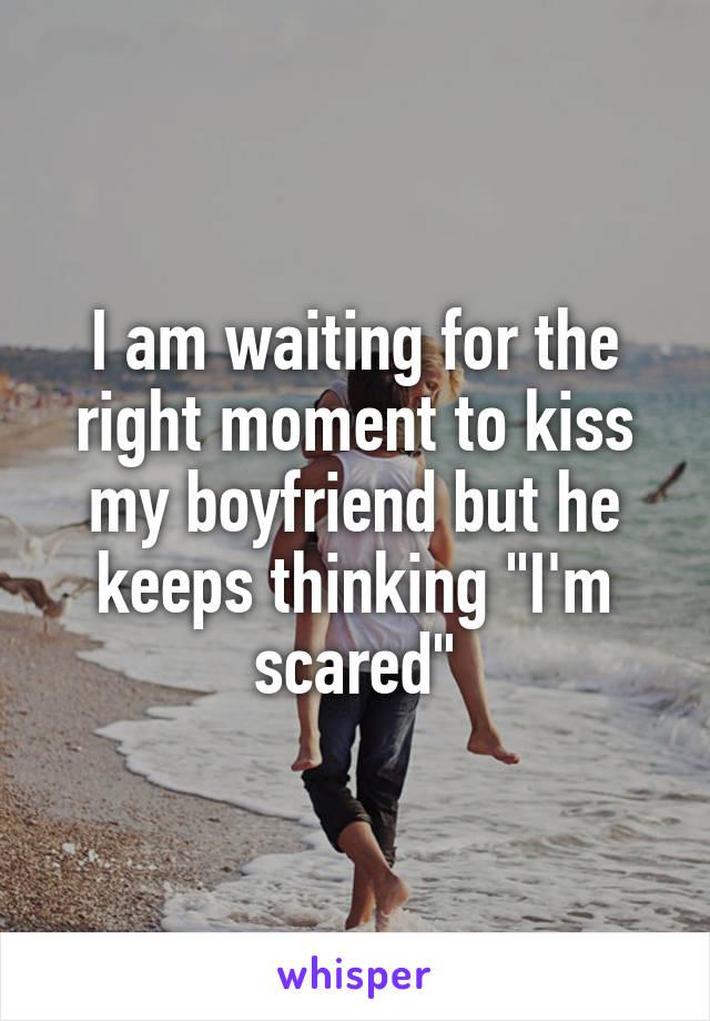 why am i scared to kiss my boyfriend