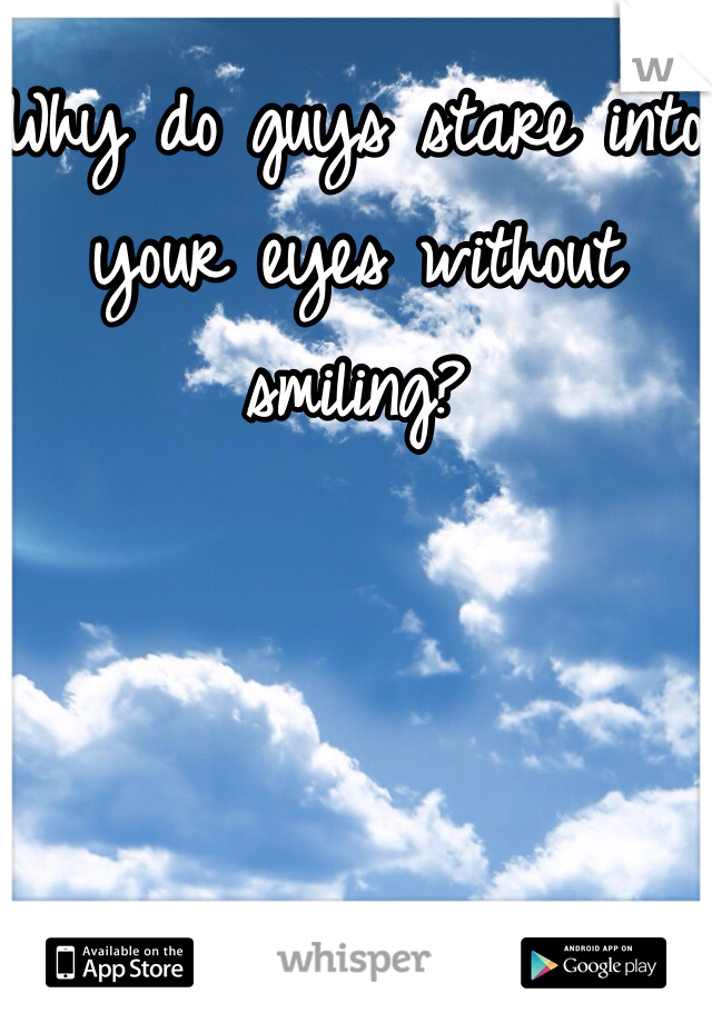 Smiling when without into eyes stares guy a your Readers ask: