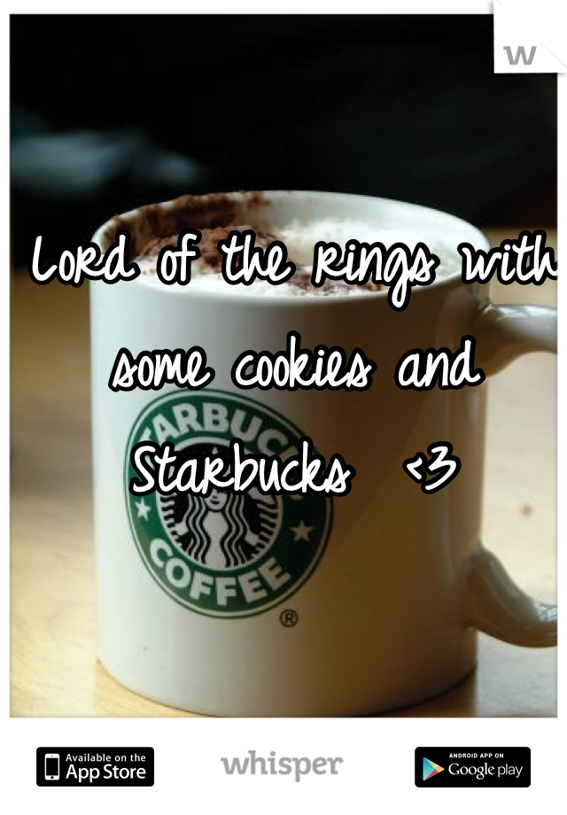 Lord of the rings with some cookies and Starbucks  <3
