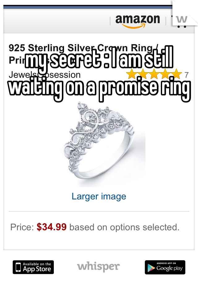 my secret : I am still waiting on a promise ring