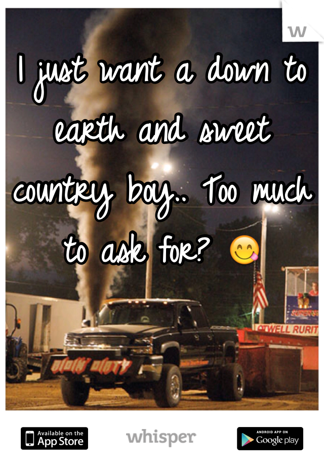I just want a down to earth and sweet country boy.. Too much to ask for? 😋