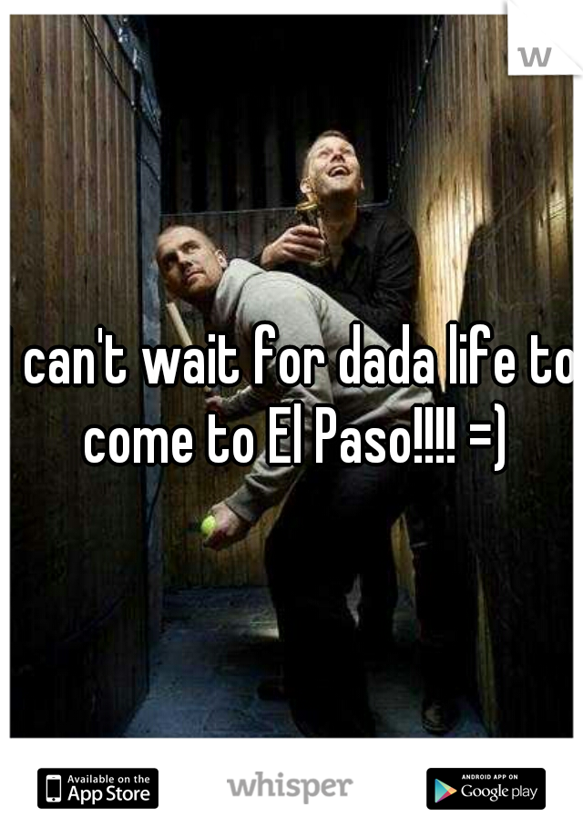 I can't wait for dada life to come to El Paso!!!! =)