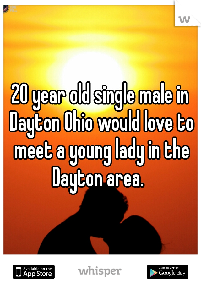 20 year old single male in Dayton Ohio would love to meet a young lady in the Dayton area.