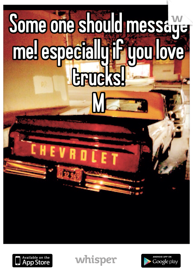 Some one should message me! especially if you love trucks!  M