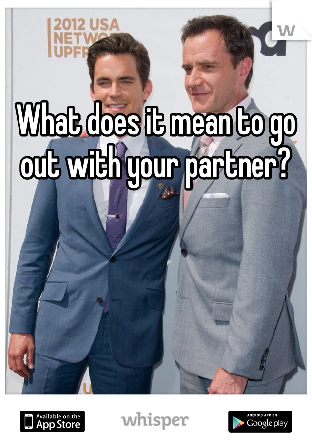 What does it mean to go out with your partner?