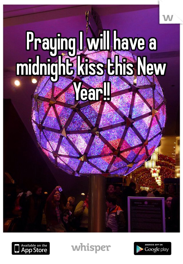 Praying I will have a midnight kiss this New Year!!