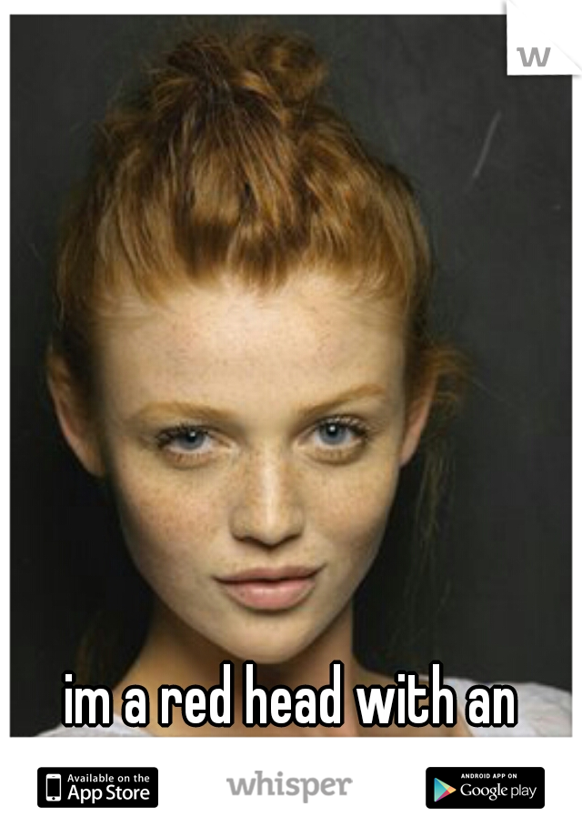 im a red head with an attitude. and proud of it.
