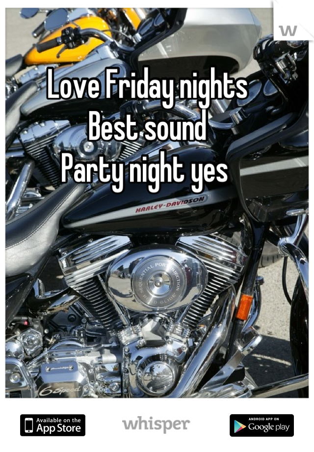 Love Friday nights  Best sound  Party night yes