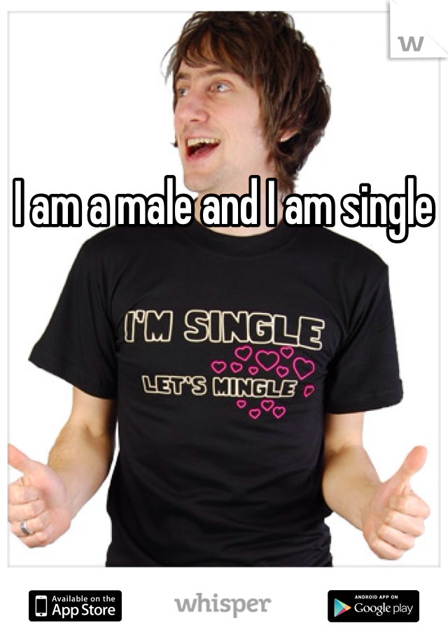 I am a male and I am single