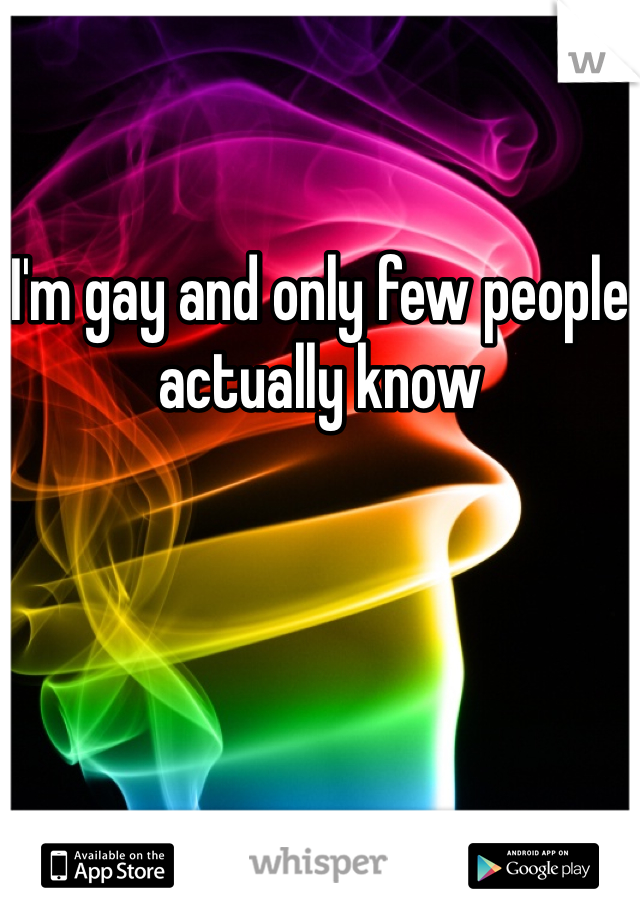 I'm gay and only few people actually know