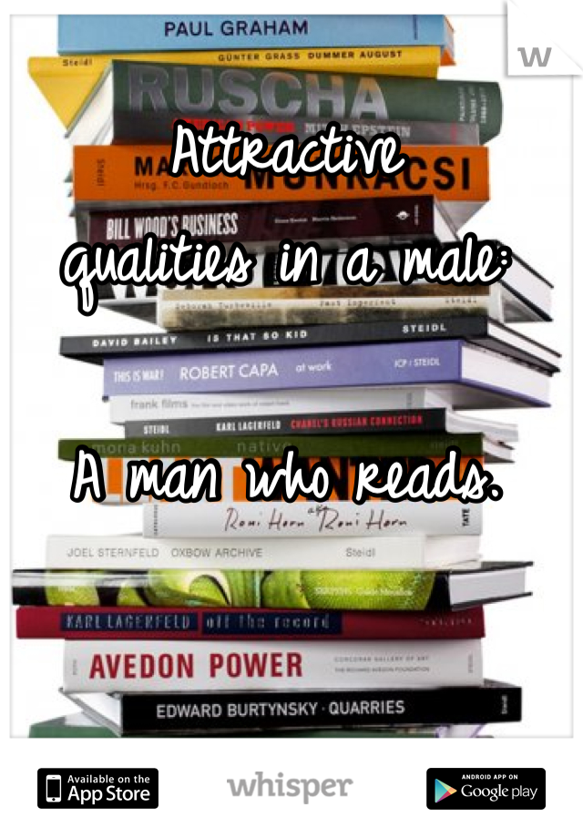Attractive  qualities in a male:  A man who reads.