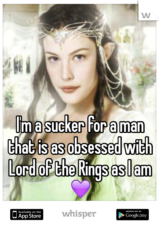 I'm a sucker for a man that is as obsessed with Lord of the Rings as I am💜