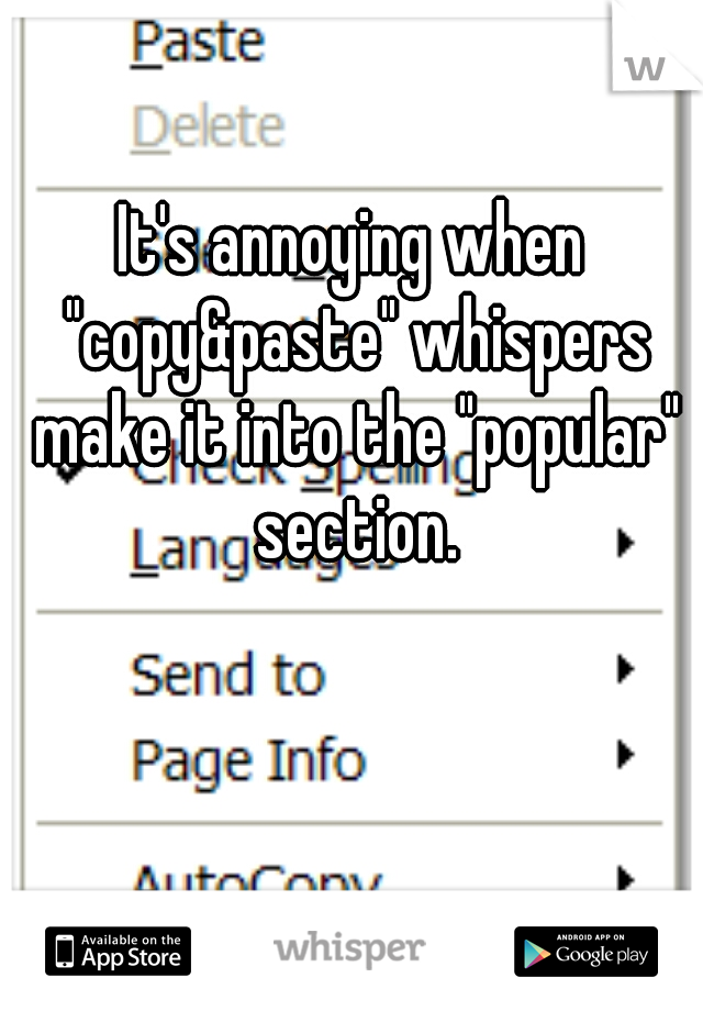 "It's annoying when ""copy&paste"" whispers make it into the ""popular"" section."