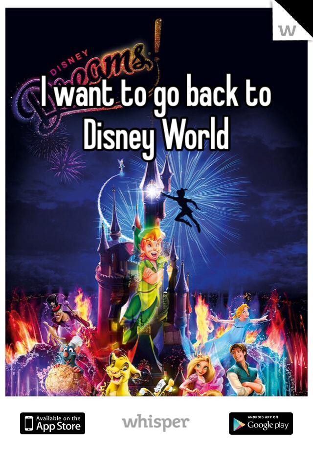 I want to go back to Disney World