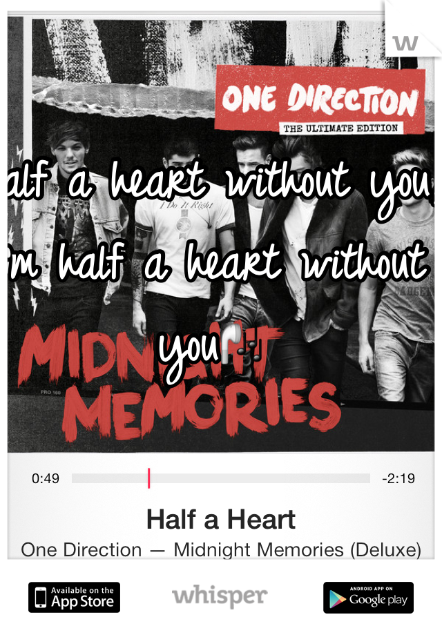 Half a heart without you, I'm half a heart without you🎧