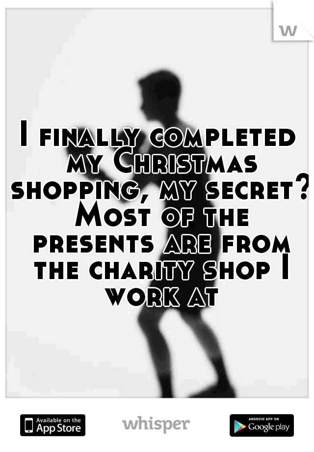 I finally completed my Christmas shopping, my secret? Most of the presents are from the charity shop I work at