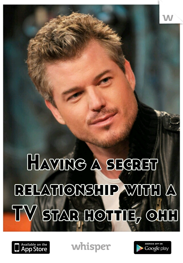 Having a secret relationship with a TV star hottie, ohh boy.