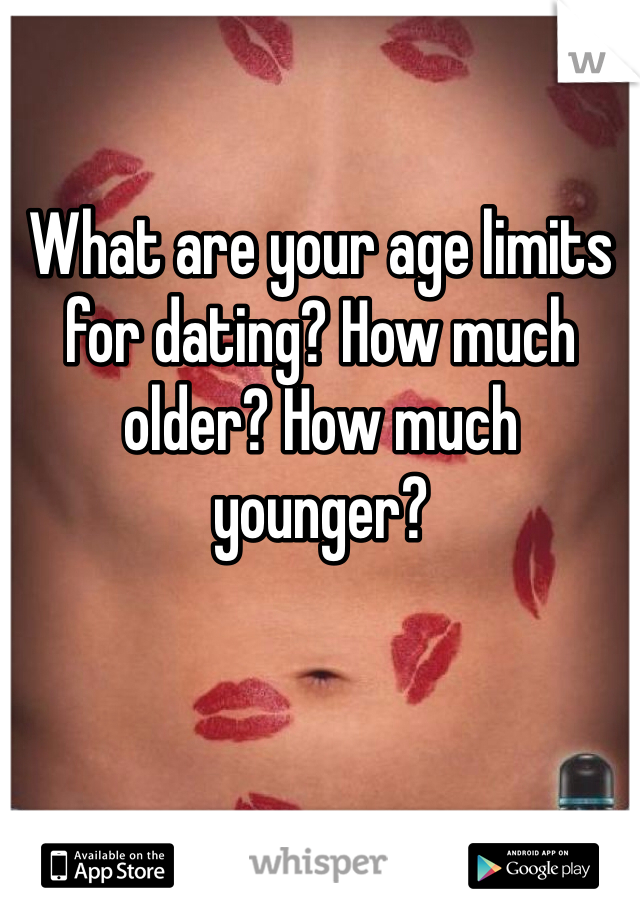 What are your age limits for dating? How much older? How much younger?