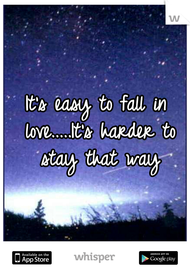 It's easy to fall in love.....It's harder to stay that way