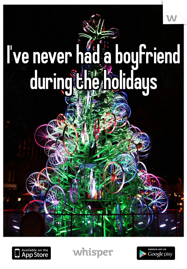 I've never had a boyfriend during the holidays