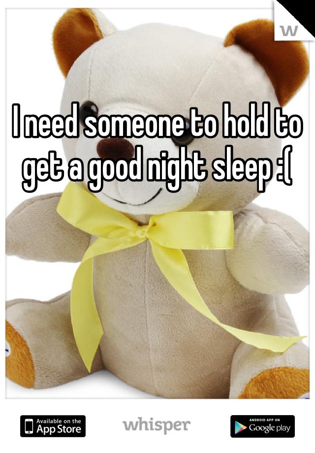 I need someone to hold to get a good night sleep :(