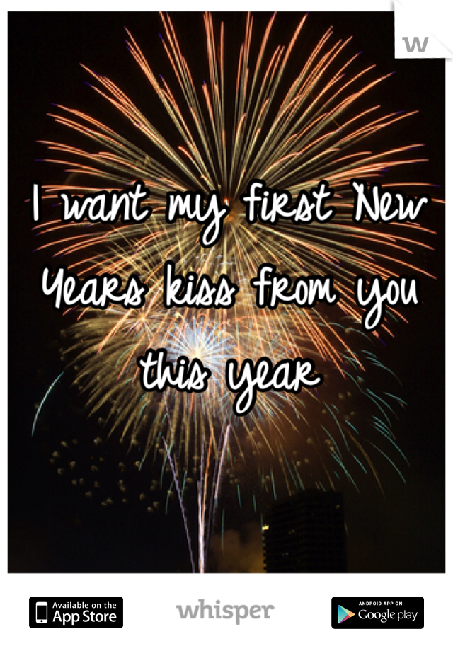 I want my first New Years kiss from you this year