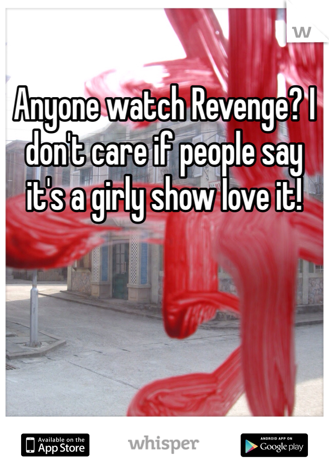 Anyone watch Revenge? I don't care if people say it's a girly show Iove it!