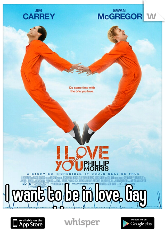 I want to be in love. Gay problems -___-