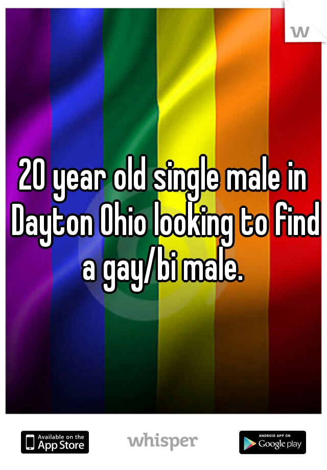 20 year old single male in Dayton Ohio looking to find a gay/bi male.