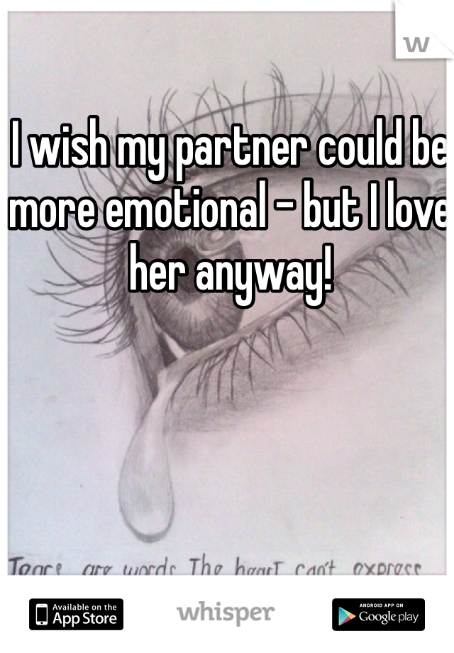 I wish my partner could be more emotional - but I love her anyway!