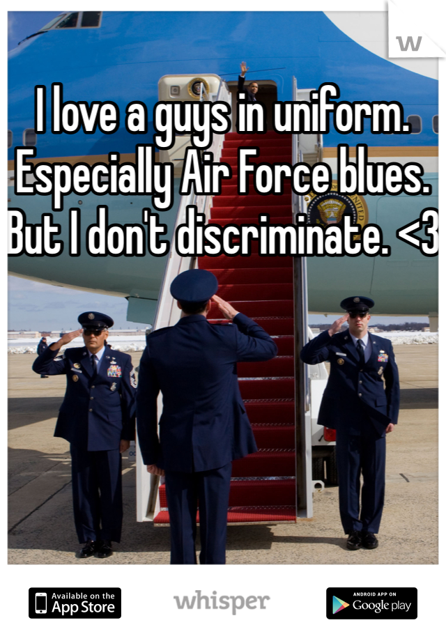 I love a guys in uniform. Especially Air Force blues. But I don't discriminate. <3