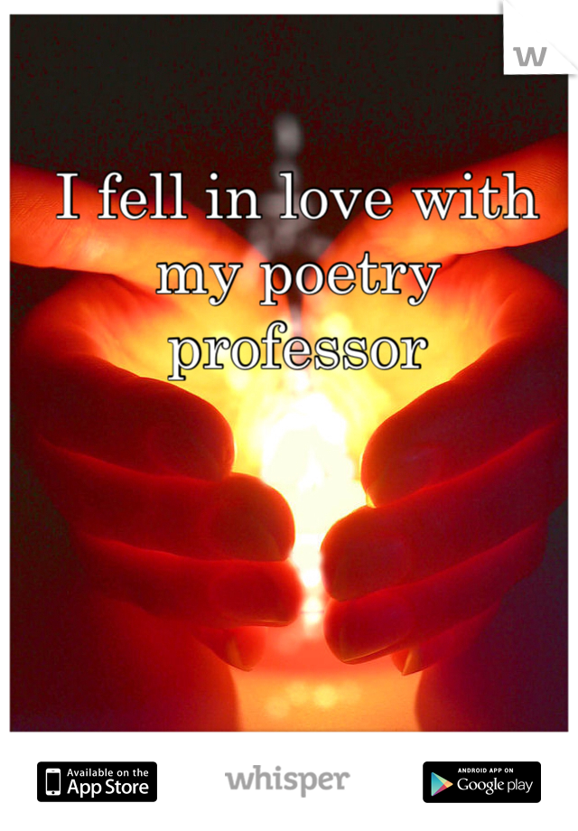 I fell in love with my poetry professor