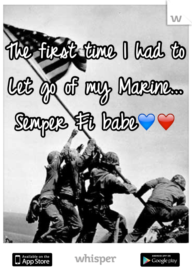 The first time I had to Let go of my Marine... Semper Fi babe💙❤️