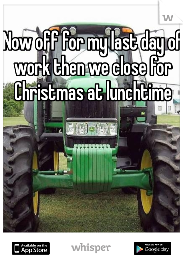 Now off for my last day of work then we close for Christmas at lunchtime
