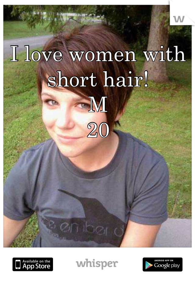 I love women with short hair! M 20