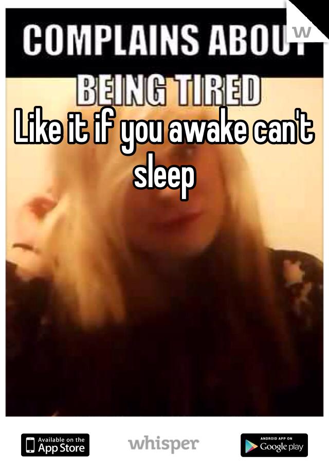 Like it if you awake can't sleep