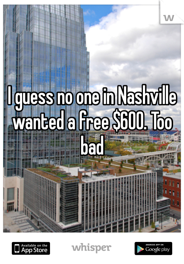 I guess no one in Nashville wanted a free $600. Too bad