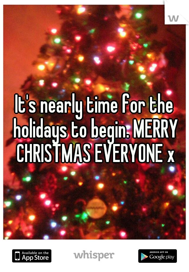 It's nearly time for the holidays to begin. MERRY CHRISTMAS EVERYONE x