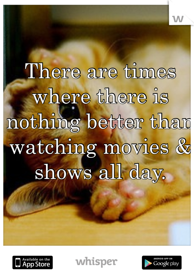 There are times where there is nothing better than watching movies & shows all day.
