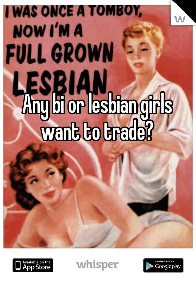 Any bi or lesbian girls want to trade?