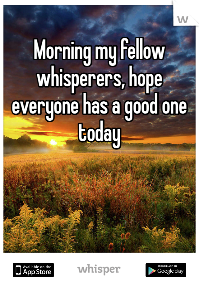 Morning my fellow whisperers, hope everyone has a good one today