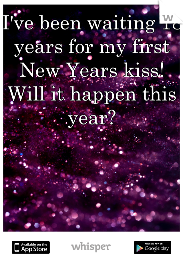 I've been waiting 18 years for my first New Years kiss! Will it happen this year?