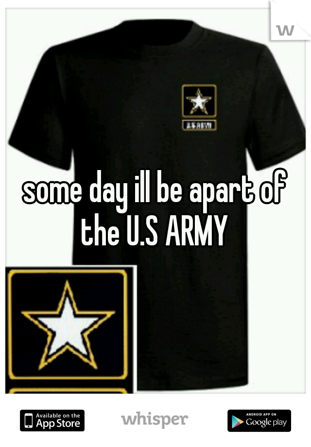 some day ill be apart of the U.S ARMY