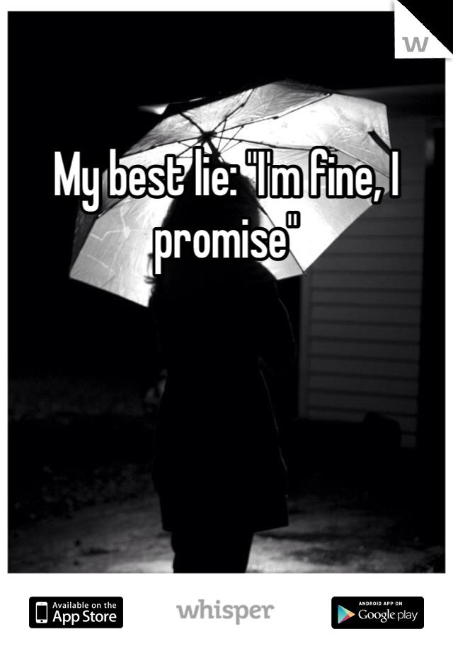 "My best lie: ""I'm fine, I promise"""